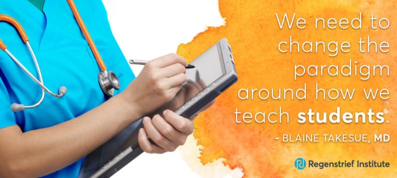 "quote graphic: ""We need to change the paradigm around how we teach students."" - Blaine Takesue, MD"