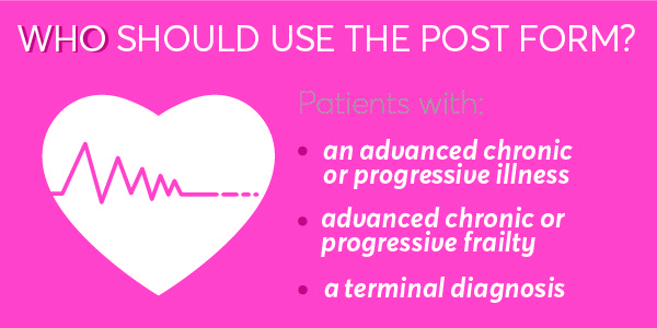 Who should use the POST form? Patients with an advanced chronic illness, advanced chronic frailty, or a terminal diagnosis