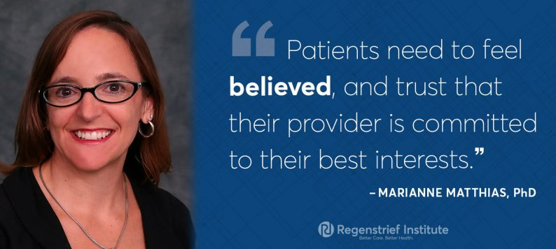"""Marianne Matthias quote on decision making for pain: Patients need to feel believed and trust that their provider is committed to their best interests."""""""